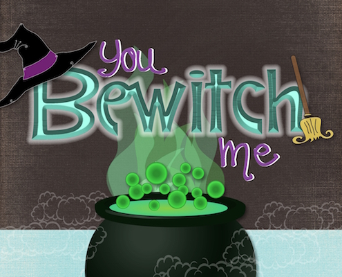You Bewitch Me!