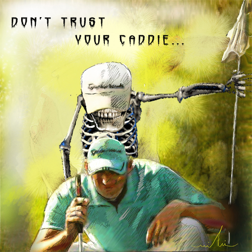 Do Not Trust Your Caddie.