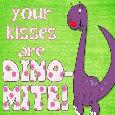 Dino-mite Kisses.