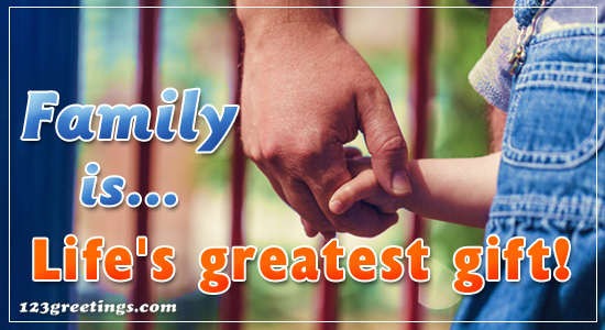 Greatest Gift Of Life Is Family!