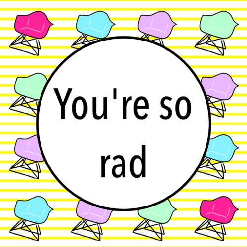 You Are So RAD...