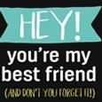 Hey! You're My Best Friend.