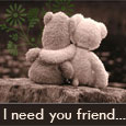 Home : Friendship : Between Friends - I Need You...