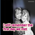 I Remember The First Day We Met.
