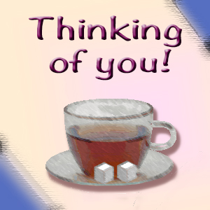 Thinking Of You Over Tea.