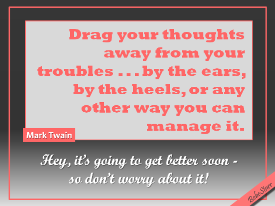 Leave Your Troubles Behind.