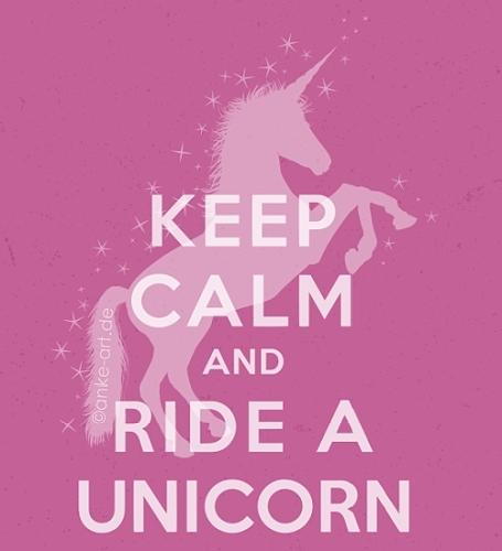 Keep Calm And Ride A Unicorn.
