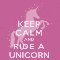 Keep Calm And Ride A Unicorn.