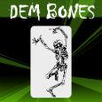 Dem Bones, Dem Bones.