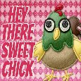 Hey There Sweet Chick!
