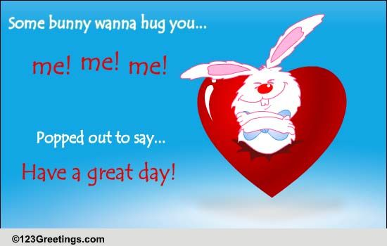 Bunny Hug Free Have A Great Day Ecards Greeting Cards