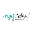 Enjoy Today - Tomorrow Might...