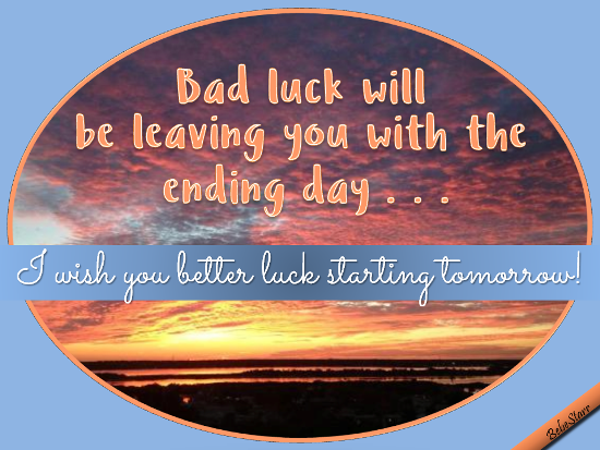 I Wish You Better Luck.
