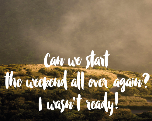 Want The Weekend Again?