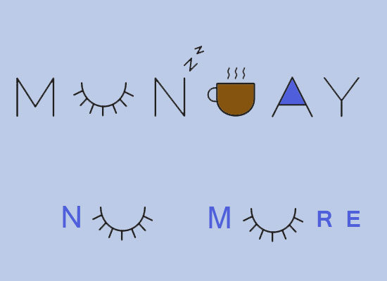 Monday No More!