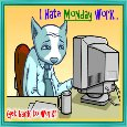 I Hate Monday Work.