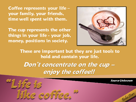 Life Is Like Coffee.