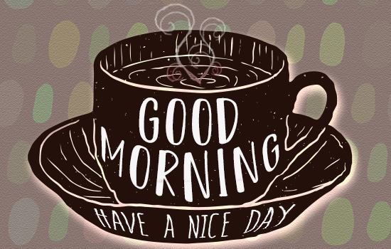 Good Morning Have A Nice Day Coffee Free Good Morning Ecards