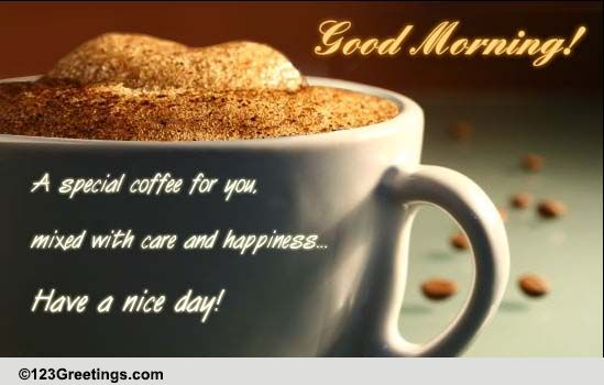 Good Morning Quotes And Sayings For Someone Special: Coffee In The Morning! Free Good Morning ECards, Greeting