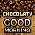 A Chocolaty Good Morning Wish For You!