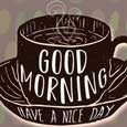 Home : Everyday Cards : Good Morning - Good Morning Have A Nice Day, Coffee.