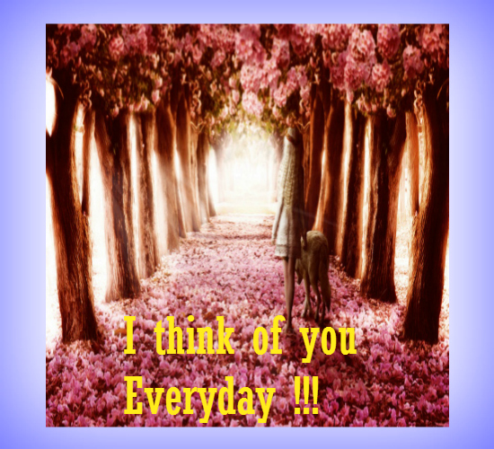When You Think Of Someone Everyday! Free Thinking of You