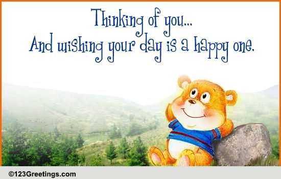 Hoping Your Day Is A Happy One! Free Thinking Of You