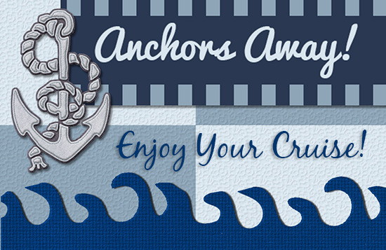 Anchors Away, Enjoy Your Cruise.