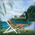 Have A Relaxing Weekend My Friend.