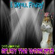 I Smell Friday!