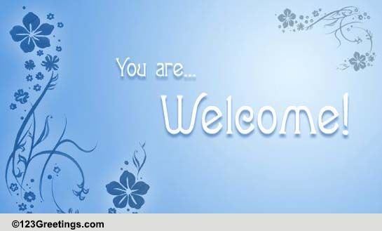Most Welcome Free You Are Welcome Ecards Greeting Cards