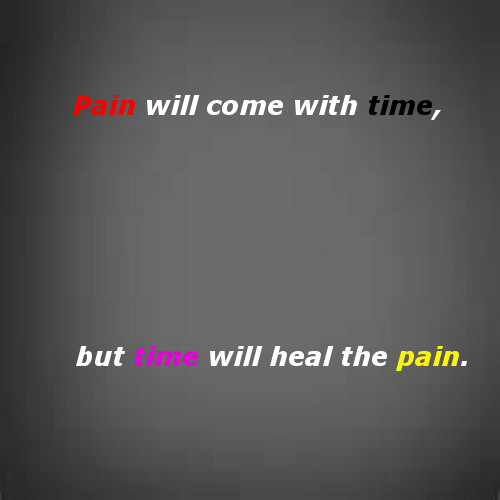 Pain Will Come With Time...