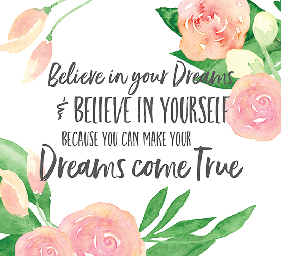 Believe & Make Your Dreams Come True.