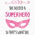 She Needed A Superhero And Became One.