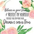 Believe & Make Your Dreams Come True.