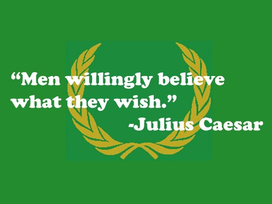 Men Willingly Believe...