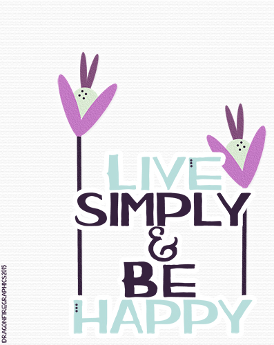 Inspirational Live Simply And Be Happy.