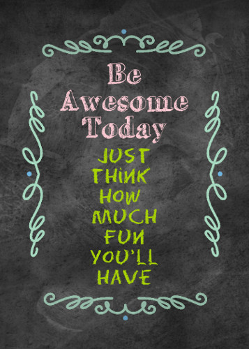 Be Awesome Today Encouragement.