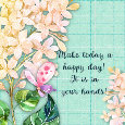Home : Inspirational : Inspirational Quotes - Make Today A Happy Day.