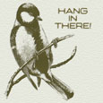 Home : Inspirational : Support - Hang In There I'M Here For You Bird.