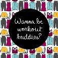 Wanna Be Workout Buddies?