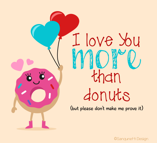 I Love You More Than Donuts.