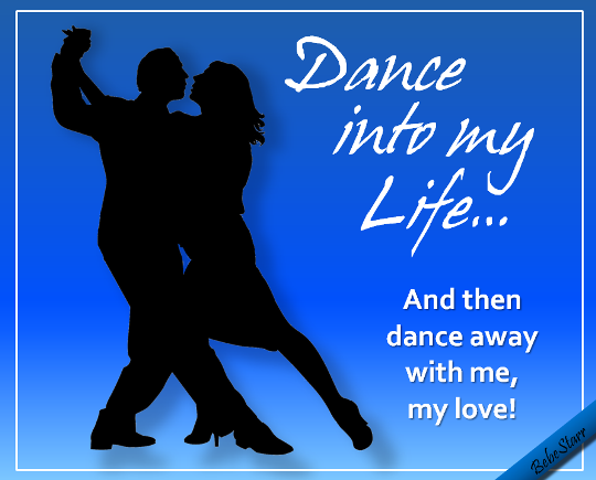 Dance Into My Life.