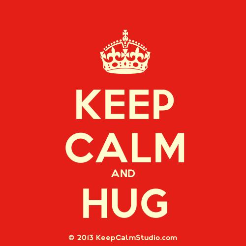 Keep Calm And Hug.