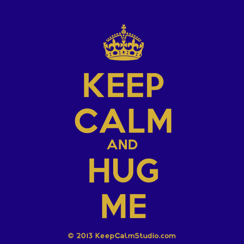 Keep Calm And Hug Me.