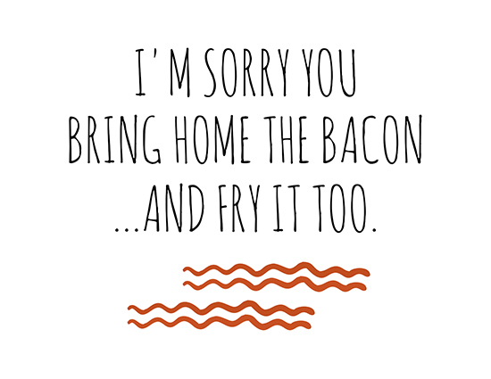 I'm Sorry, You Have To Fry The Bacon!