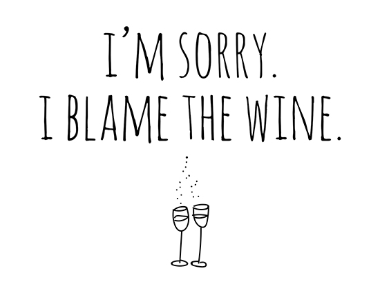 I'm Sorry. I Blame The Wine.