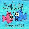 The Only Fish In The Sea For Me Is...