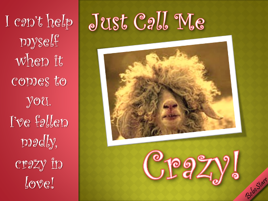 Just Call Me Crazy!