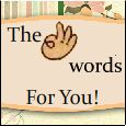 The Three Words For You!